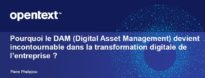 Le DAM, au cœur de la transformation digitale – OpenText