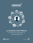 Révolutionner le marketing relationnel avec la Customer Data Platform – Cabestan